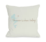 Ocean is Where I Belong Mermaid Throw Pillow by OBC