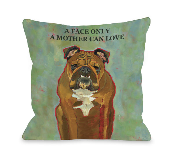 A Face Only A Mother Can Love Throw Pillow by Ursula Dodge