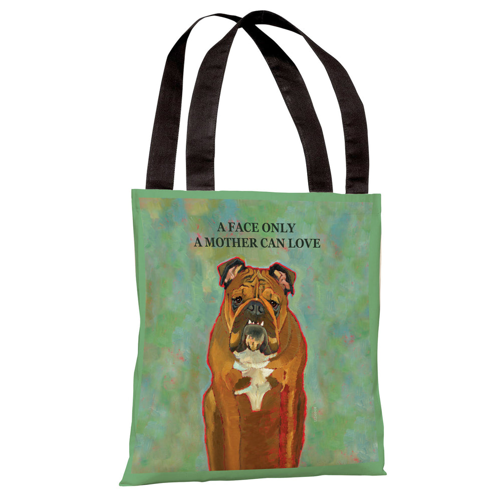 A Face Only A Mother Can Love Tote Bag by Ursula Dodge