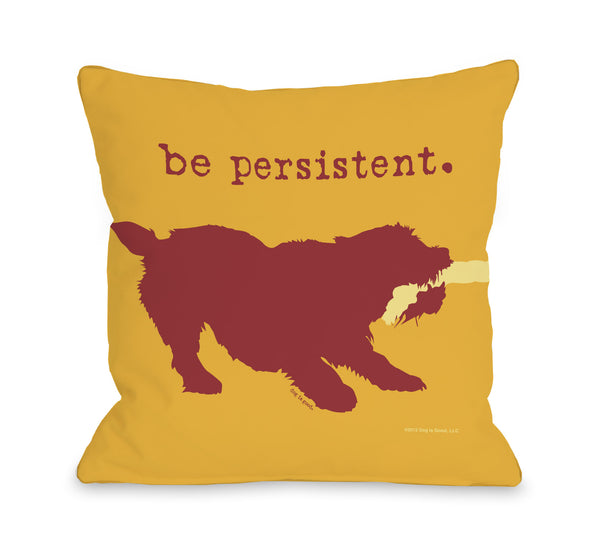 Be Persistent Throw Pillow by Dog Is Good