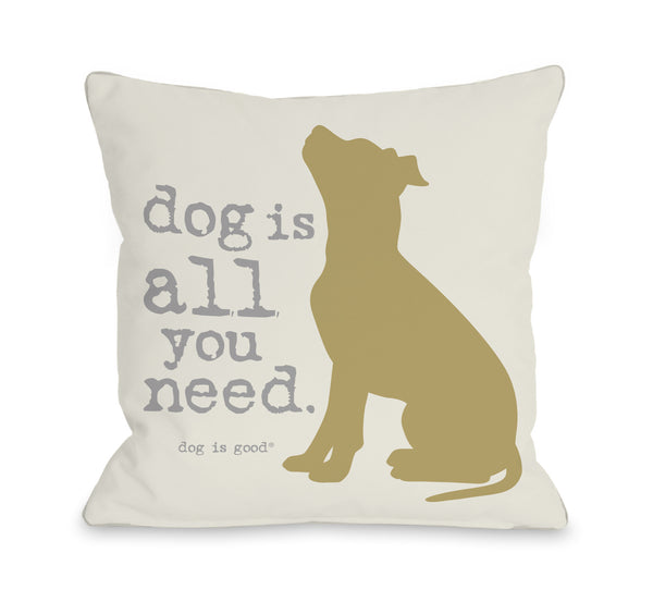 All You Need Tan Throw Pillow by Dog Is Good
