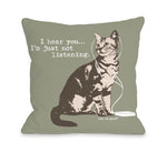 Hear You Not Listening Cat Throw Pillow by Dog Is Good