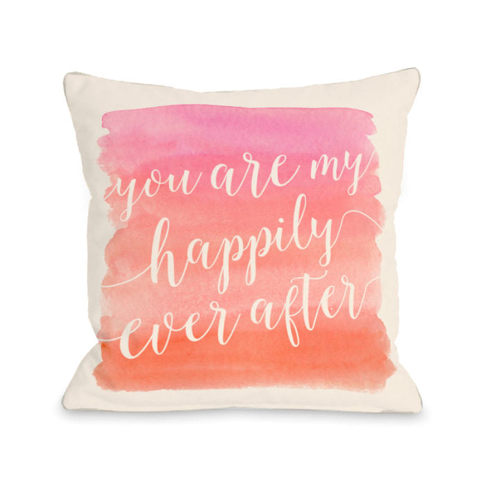 You Are My Happily Ever After - Multi 18x18 Pillow by OBC