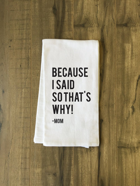 Because I Said So Tea Towel by OneBellaCasa.com