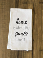 Home Is Where The Pants Arent Tea Towel by OBC
