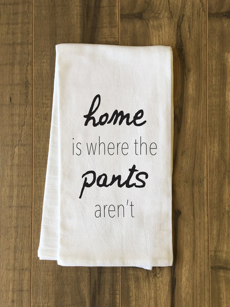 Home Is Where The Pants Arent Tea Towel by OneBellaCasa.com