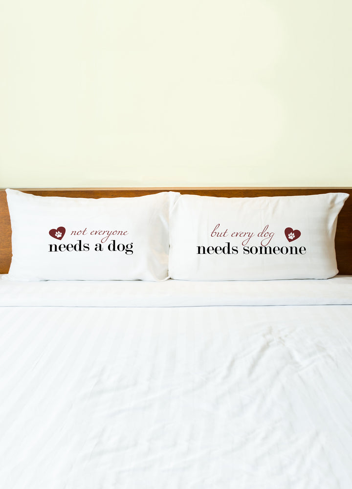 Every Dog Needs Someone Pillowcase Set By OBC