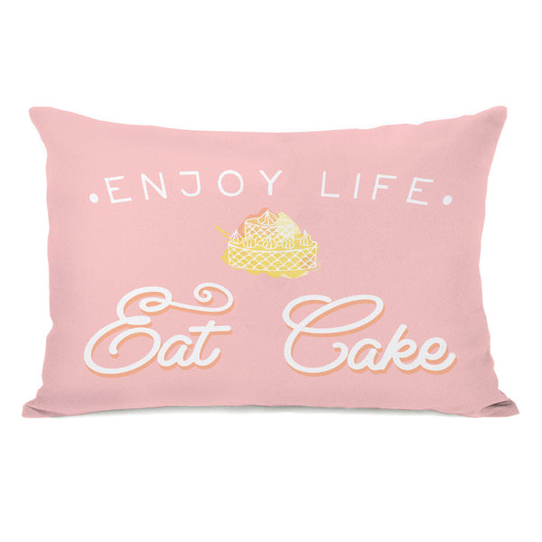 Enjoy Life Eat Cake Throw Pillow by OBC