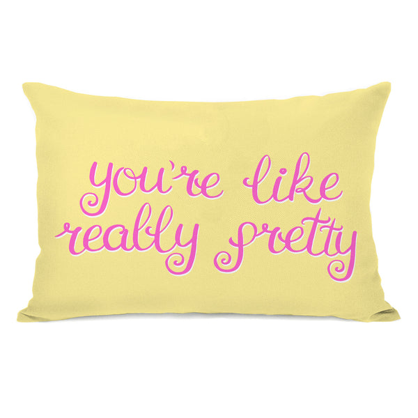 Youre Like Really Pretty Throw Pillow by OBC