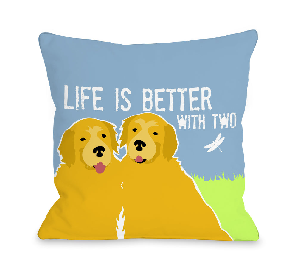 Golden Retriever Life is Better with Two - Multi 18x18 Pillow by Ginger Oliphant