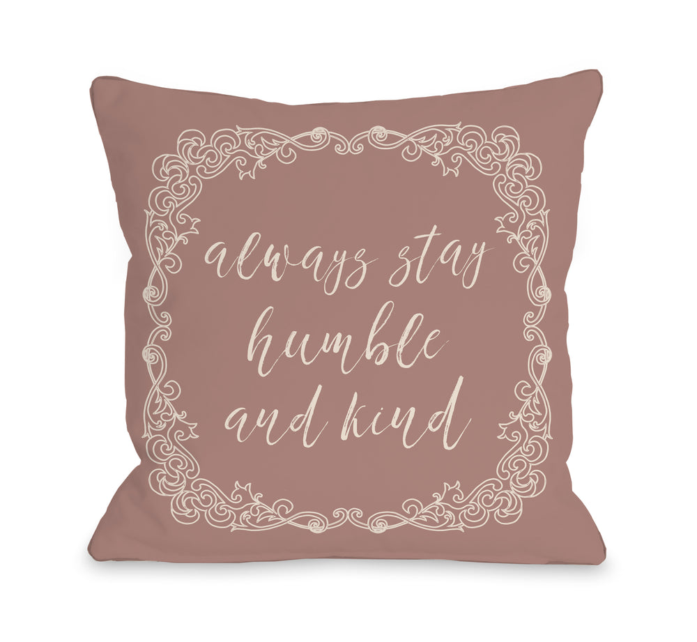 Always Stay Humble And Kind  - Throw Pillow by OBC
