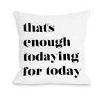 Enough Todaying For Today  - Throw Pillow by OBC