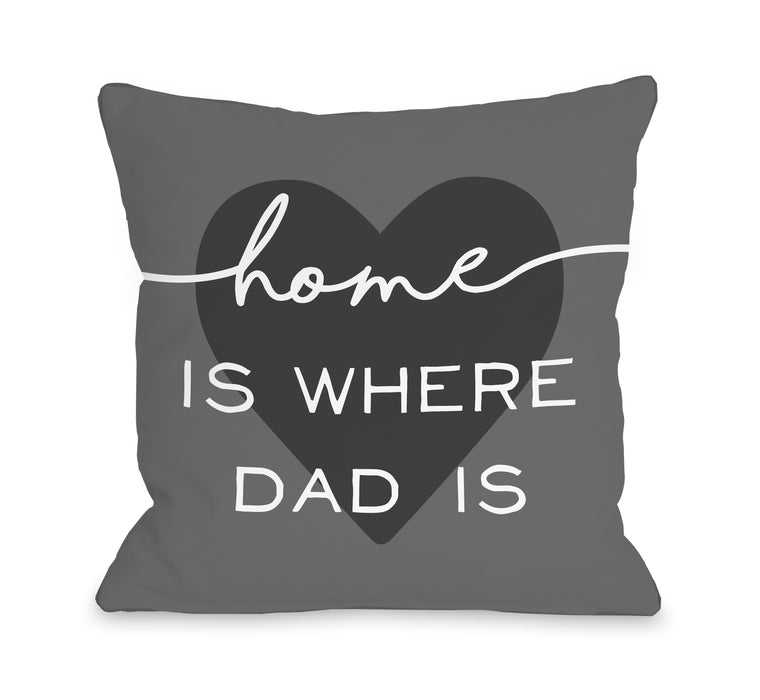 Home Is Where Dad Is - Throw Pillow by OBC