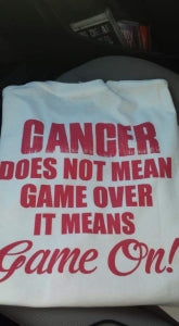 Cancer does not mean game over, it means game on!
