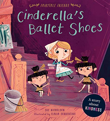 Cinderella's Ballet Shoes:A Story about Kindness (Fairytale Friends)