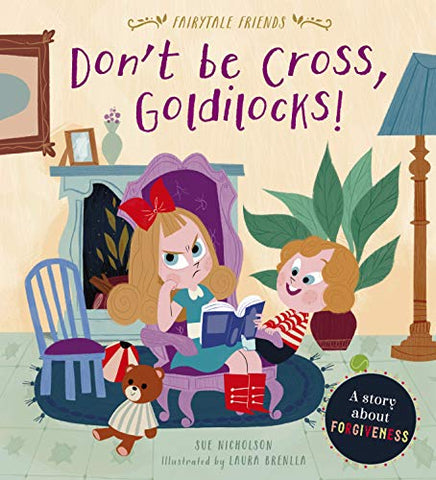 Don't Be Cross, Goldilocks!:A Story About Forgiveness (Fairytale Friends)