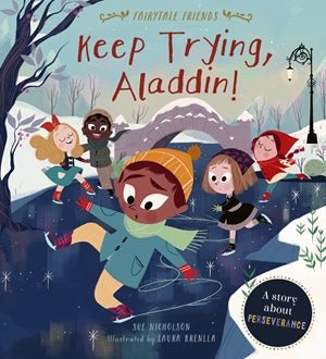 Keep Trying, Aladdin! A Story About Perseverance (Fairytale Friends)