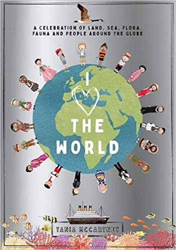 I Heart the World: A Celebration of Land, Sea, Flora, Fauna and People around the Globe
