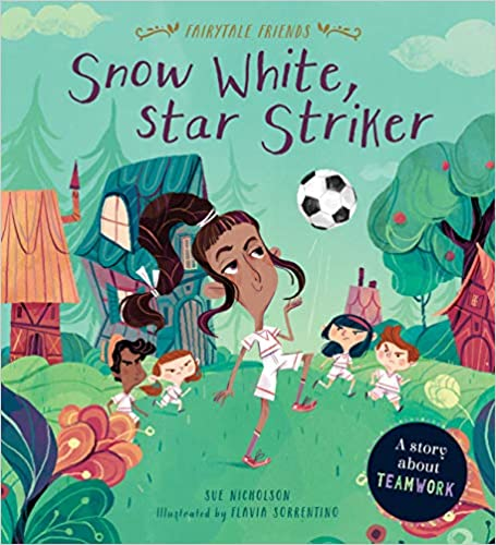 Snow White, Star Striker: A Story about Teamwork (Fairytale Friends)
