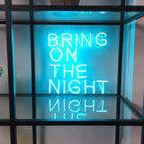 """Bring On The Night"" Neon Sign"