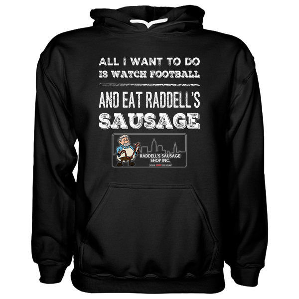 All I Want To Do Is Watch Football & Eat Raddell's Sausage Adult Hoodie