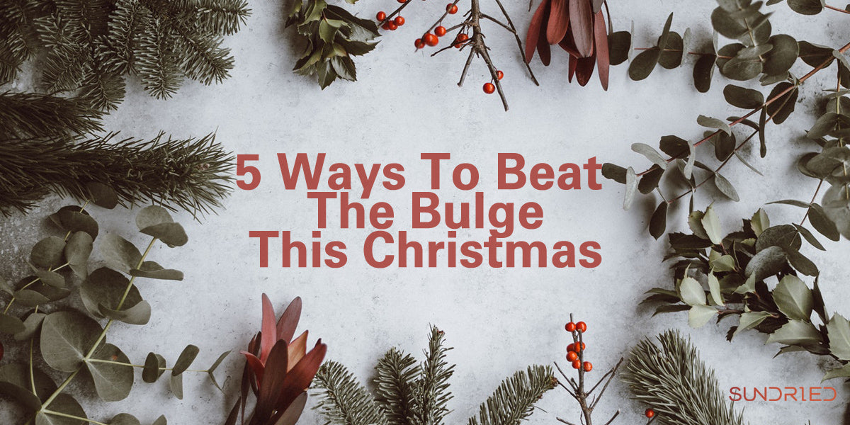 5 Ways To Beat The Bulge This Christmas Sundried