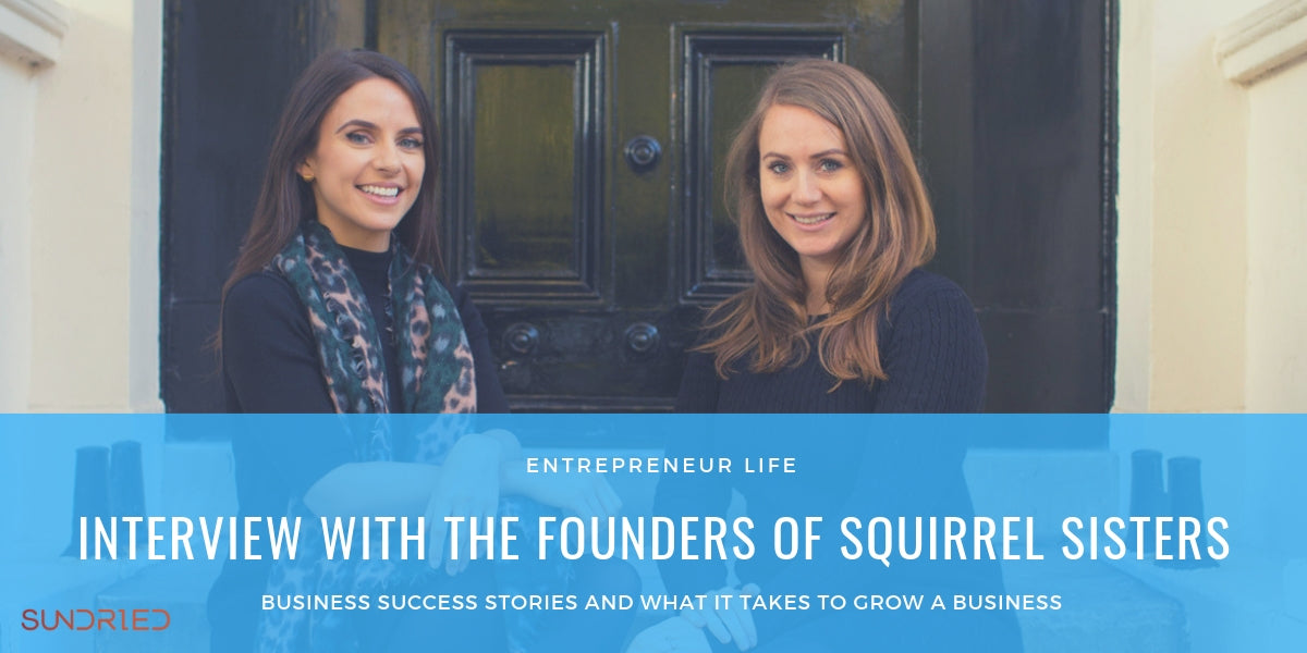Interview Q&A with founders of Squirrel Sisters Gracie and Sophie Tyrrell by Sundried