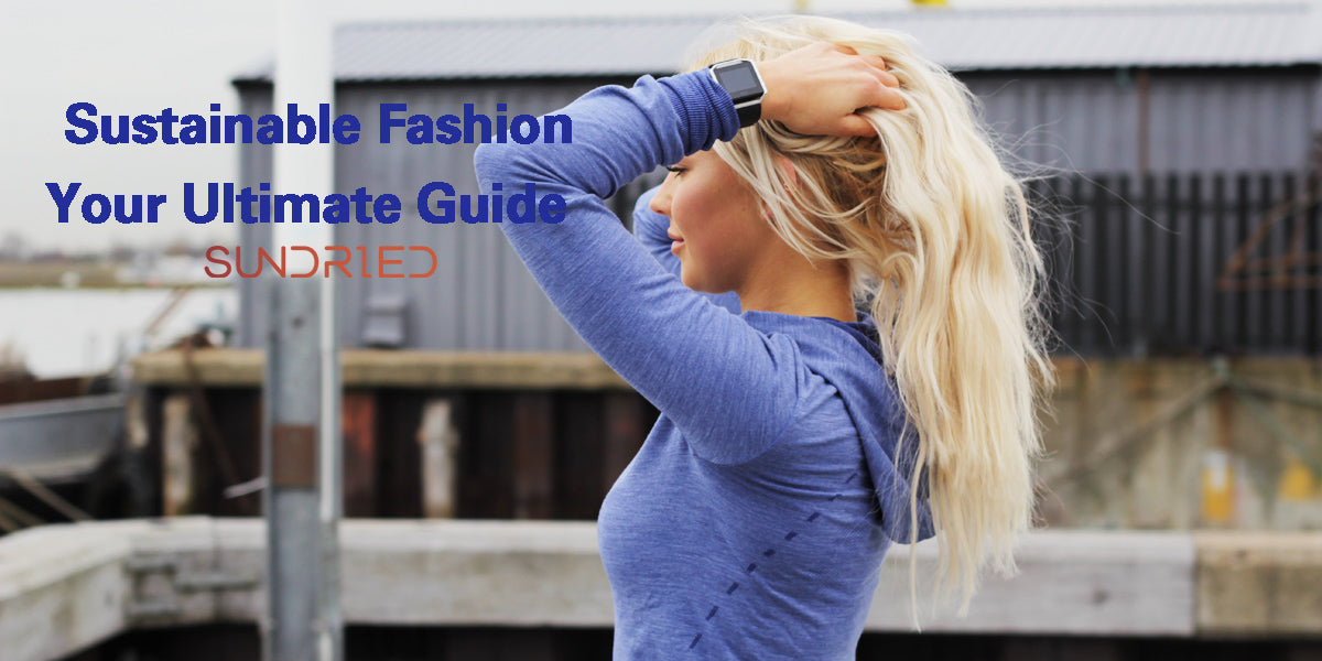 sustainable fashion your ultimate guide