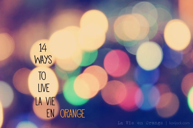 14 Ways to Live la Vie en Orange