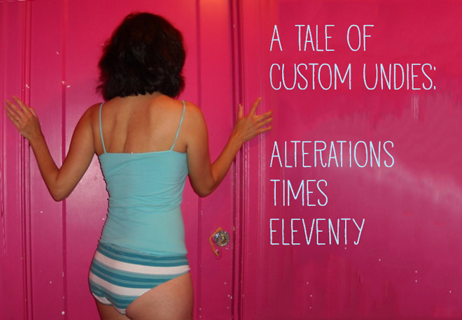 Alterations x Eleventy:  A Tale of Custom Undies