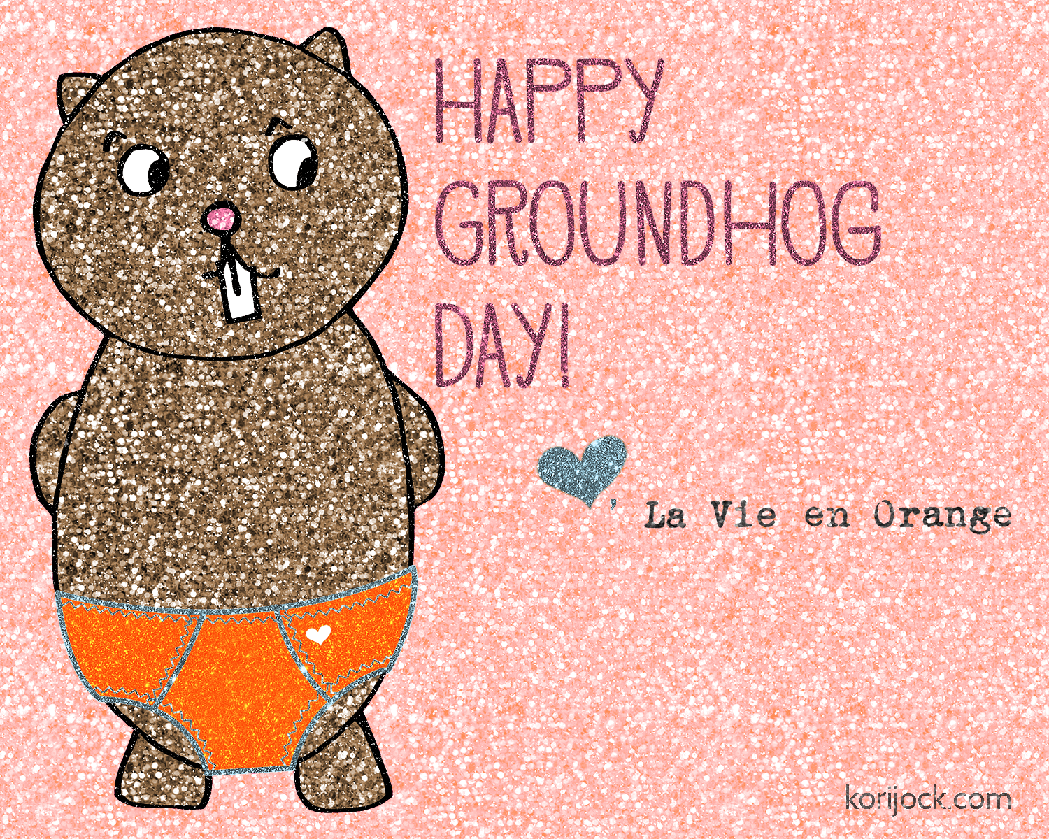 Glitter Groundhog - Happy Groundhog Day, Love La Vie en Orange | korijock.com