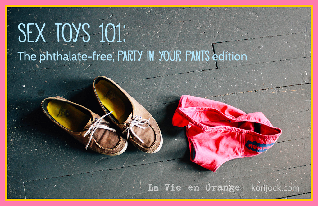 Sex Toys 101: The Phthalate Free, Party in Your Pants Edition | La Vie en Orange