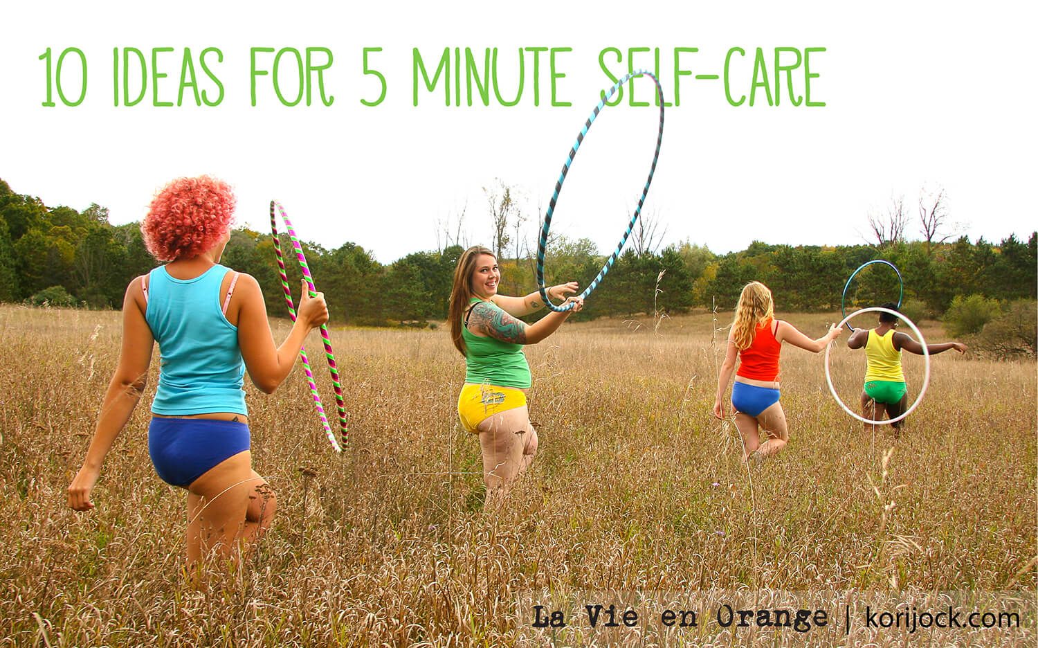 "4 undies clad girls carry hula hoops in a field; overlay text reads ""10 ideas for 5 minute self care"" 