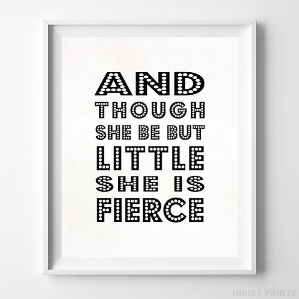 And Though She Be But Little She Is Fierce Typography Print - Inkist Prints