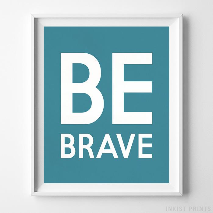 Be Brave Typography Print-Poster-Wall_Art-Home_Decor-Inkist_Prints