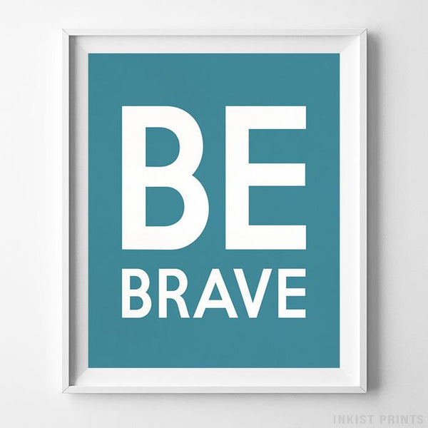 Be Brave Typography Print Wall Art Poster by Inkist Prints