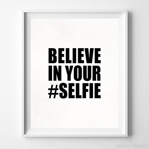 Believe In Your Selfie Typography Print Wall Art Poster by Inkist Prints