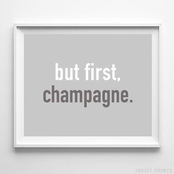 But First Champagne Typography Print - Inkist Prints