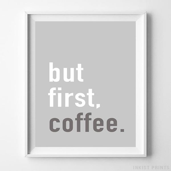 But First Coffee Grey Typography Print - Inkist Prints