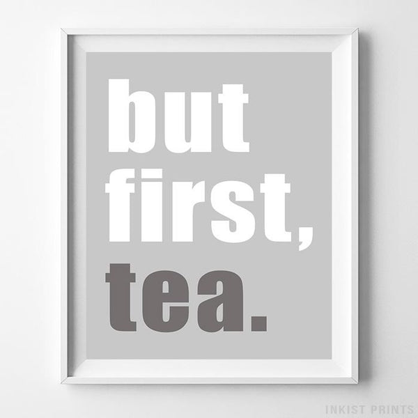 But First Tea Grey Typography Print - Inkist Prints