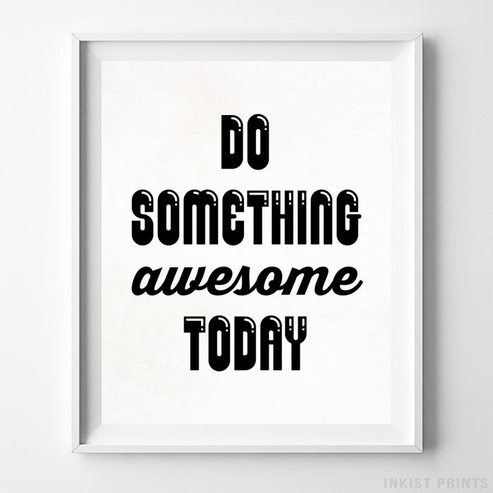 Do Something Awesome Today Typography Print-Poster-Wall_Art-Home_Decor-Inkist_Prints
