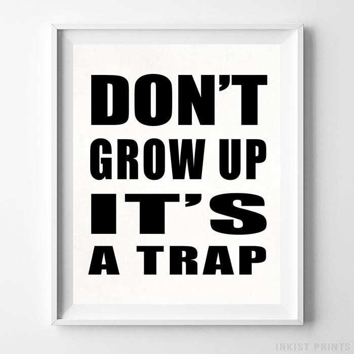 Don't Grow Up It's A Trap Typography Print Wall Art Poster by Inkist Prints