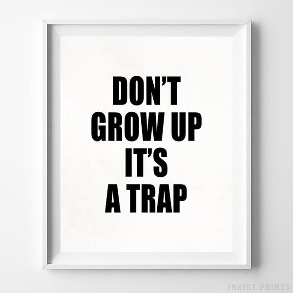Don't Grow Up It's A Trap Typography Type 1 Print-Poster-Wall_Art-Home_Decor-Inkist_Prints