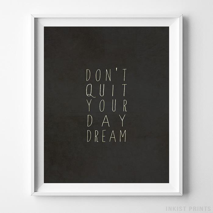 Don't Quit Your Day Dream Typography Print - Inkist Prints
