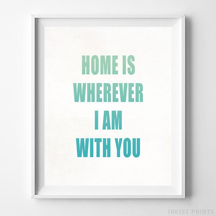 Home is Wherever I Am With You Type 1 Typography Print-Poster-Wall_Art-Home_Decor-Inkist_Prints