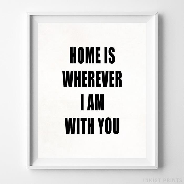 Home is Wherever I Am With You Type 2 Typography Print - Inkist Prints