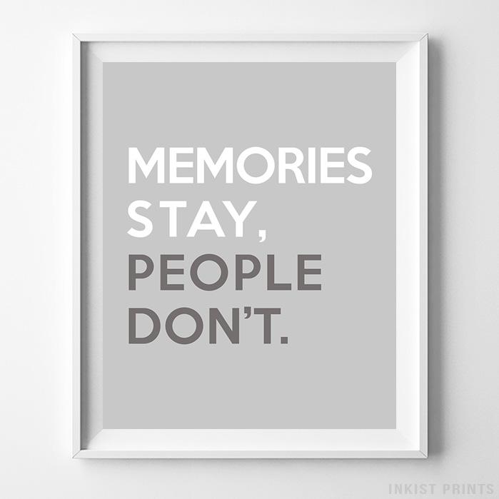 Memories Stay People Don't Typography Print - Inkist Prints