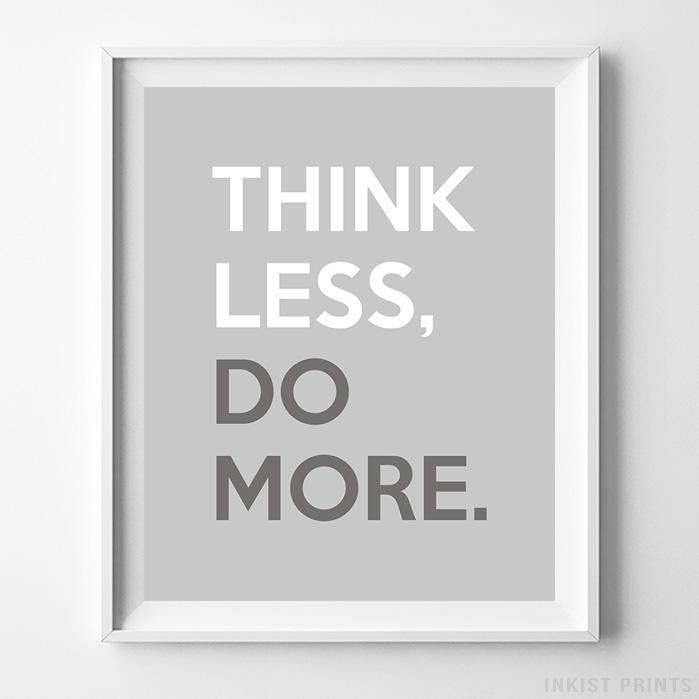 Think Less Do More Typography Print - Inkist Prints