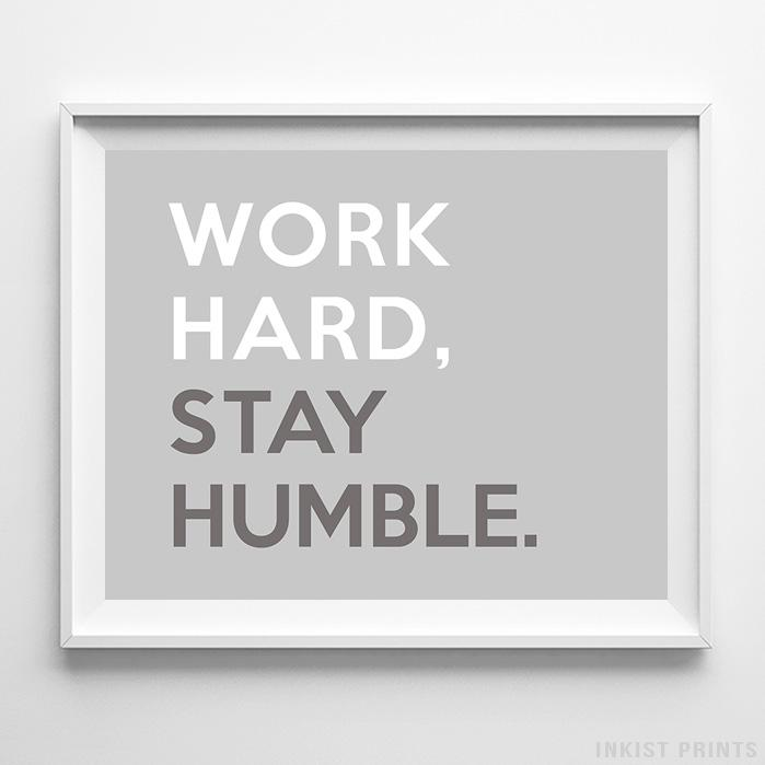 Work Hard Stay Humble Type 1 Typography Print - Inkist Prints