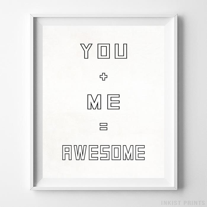 You + Me = Awesome Typography Print - Inkist Prints